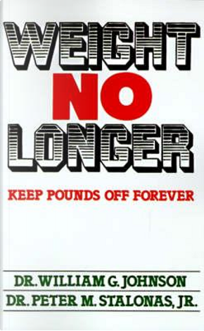 Weight No Longer by William G. Johnson