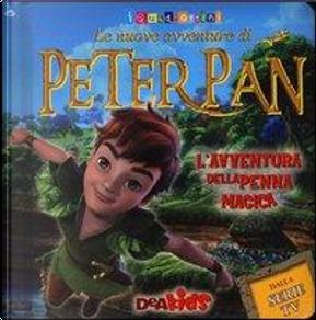 L'avventura della penna magica. Le nuove avventure di Peter Pan. Ediz. illustrata by Tea Orsi