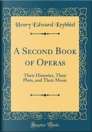 A Second Book of Operas by Henry Edward Krehbiel