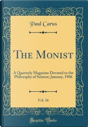 The Monist, Vol. 16 by Paul Carus