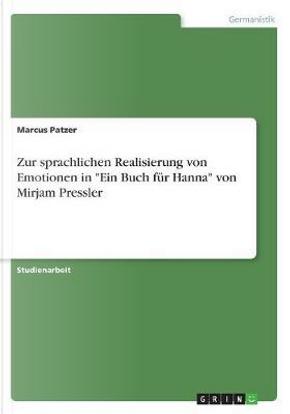 Zur sprachlichen Realisierung von Emotionen in Ein Buch für Hanna von Mirjam Pressler by Marcus Patzer