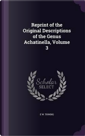 Reprint of the Original Descriptions of the Genus Achatinella, Volume 3 by E W Thwing