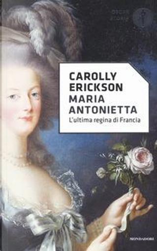 Maria Antonietta by Carolly Erickson