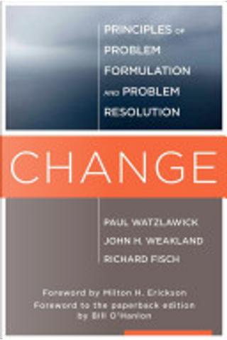 Change by Paul Watzlawick, John H. Weakland, Richard Fisch