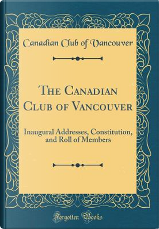 The Canadian Club of Vancouver by Canadian Club Of Vancouver