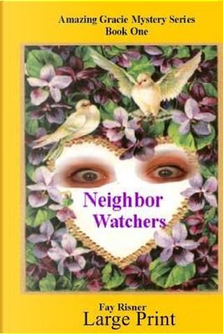 Neighbor Watchers by Fay Risner