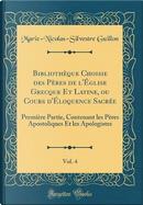 Bibliothèque Choisie des Pères de l'Église Grecque Et Latine, ou Cours d'Éloquence Sacrée, Vol. 4 by Marie-Nicolas-Silvestre Guillon