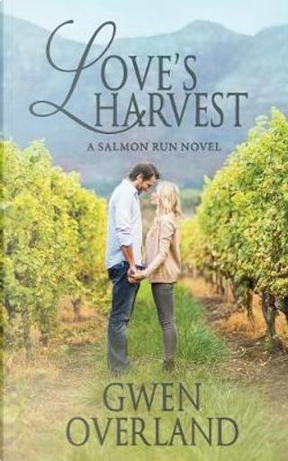 Love's Harvest by Gwen Overland