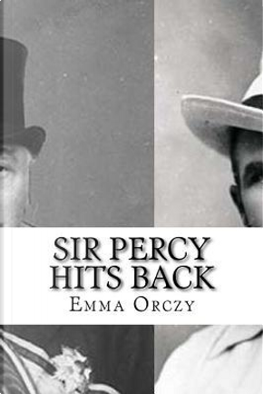 Sir Percy Hits Back by Emma Orczy