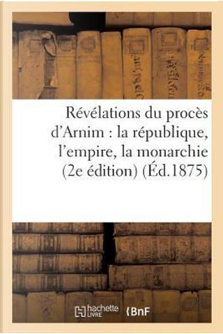 Revelations du Proces d'Arnim by Sans Auteur