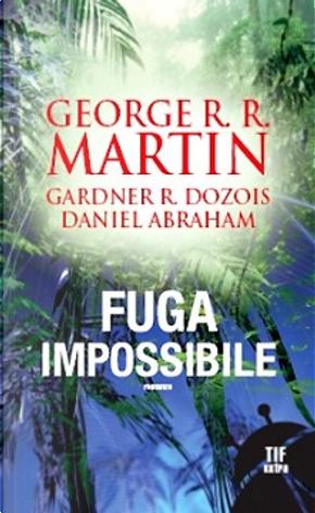Fuga impossibile by Gardner R. Dozois, Daniel Abraham, George R.R. Martin