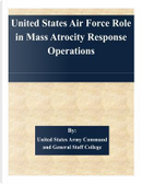 United States Air Force Role in Mass Atrocity Response Operations by United States Army Command and General Staff College