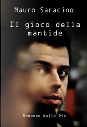 Il gioco della mantide by Mauro Saracino