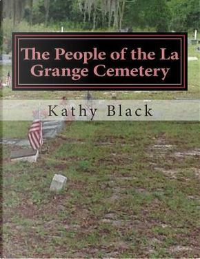 The People of the La Grange Cemetery by Kathy Black