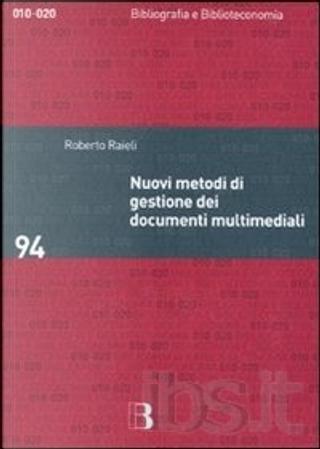 Nuovi metodi di gestione dei documenti multimediali by Roberto Raieli