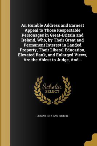 HUMBLE ADDRESS & EARNEST APPEA by Josiah 1712-1799 Tucker