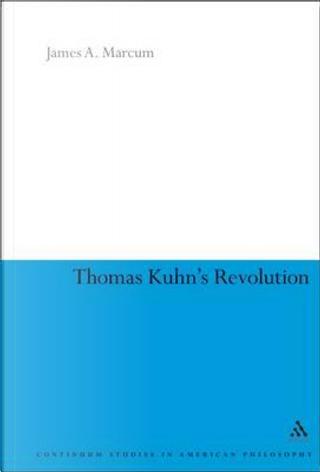 Thomas Kuhn's Revolution by James A. Marcum