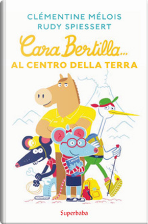 Cara Bertilla... al centro della Terra by Clémentine Mélois, Rudy Spiessert