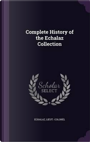Complete History of the Echalaz Collection by Lieut-Colonel Echalaz