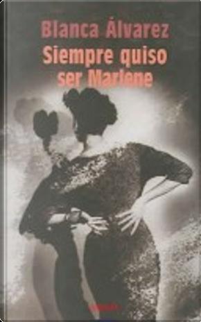 Siempre quiso ser Marlene by Blanca Álvarez