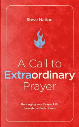 A Call to Extraordinary Prayer by Steve Nation