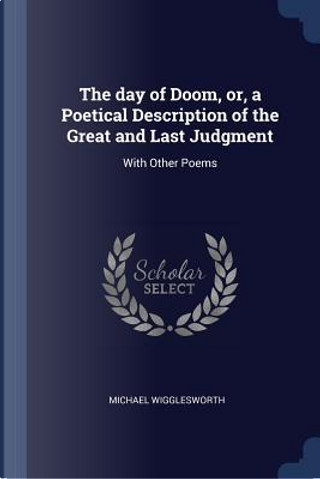 The Day of Doom, Or, a Poetical Description of the Great and Last Judgment by Michael Wigglesworth