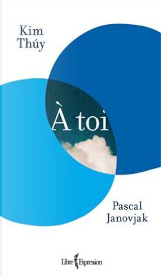 À toi by Kim Thúy, Pascal Janovjak