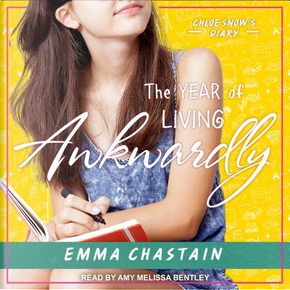 The Year of Living Awkwardly by Emma Chastain
