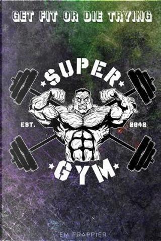 Supergym by Em Frappier