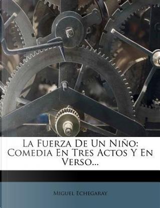 La Fuerza de Un Nino by Miguel Echegaray