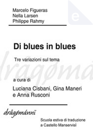 Di blues in blues by Marcelo Figueras, Nella Larsen, Philippe Rahmy