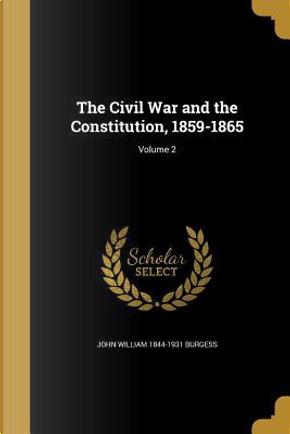 CIVIL WAR & THE CONSTITUTION 1 by John William 1844-1931 Burgess