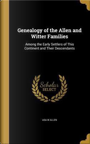 GENEALOGY OF THE ALLEN & WITTE by Asa W. Allen