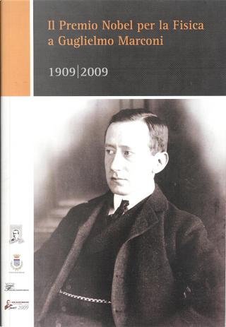 Il Premio Nobel per la fisica a Guglielmo Marconi by Barbara Valotti, Giuliano Nanni, Mario Giorgi