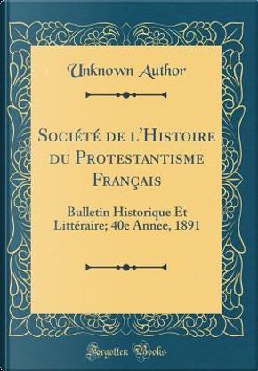 Société de l'Histoire du Protestantisme Français by Author Unknown