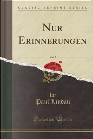Nur Erinnerungen, Vol. 2 (Classic Reprint) by Paul Lindau