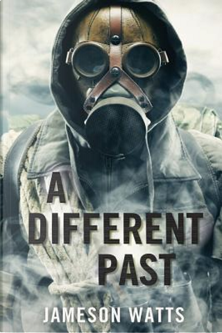 A Different Past by Jameson Watts
