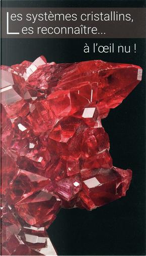 Les systèmes cristallins, les reconnaître... à l'œil nu ! by Jean-Claude Boulliard, Véronique Tournis