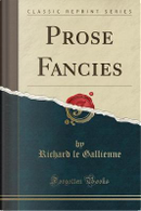Prose Fancies (Classic Reprint) by Richard Le Gallienne