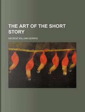 The Art of the Short Story by George William Gerwig