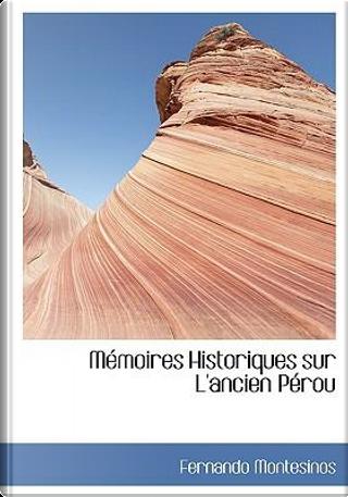 Memoires Historiques Sur L'ancien Perou by Fernando Montesinos