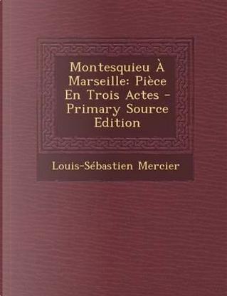 Montesquieu a Marseille by Louis-Sebastien Mercier