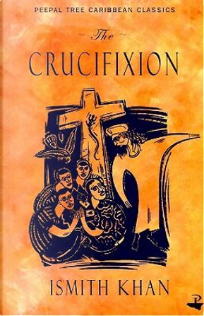 The Crucifixion by Ismith Khan