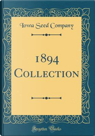 1894 Collection (Classic Reprint) by Iowa Seed Company