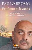 Profumo di lavanda. Medjugorje, la storia continua by Paolo Brosio
