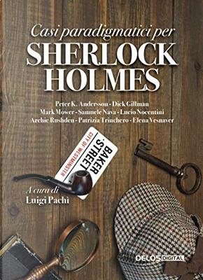 Casi paradigmatici per Sherlock Holmes by Archie Rushden, Dick Gillman, Elena Vesnaver, Lucio Nocentini, Mark Mower, Patrizia Trinchero, Peter K. Andersson, Samuele Nava