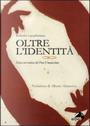 Oltre l'identità. Etica ed estetica del post-umanesimo by Roberto Lacarbonara