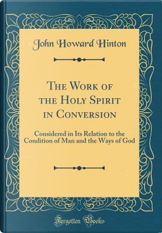 The Work of the Holy Spirit in Conversion by John Howard Hinton
