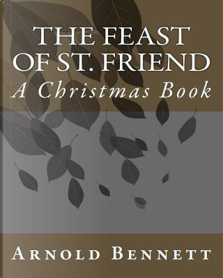 The Feast of St. Friend by Arnold Bennett