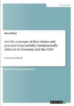 Are the concepts of free choice and personal responsibility fundamentally different in Germany and the USA? by Maxi Gülay